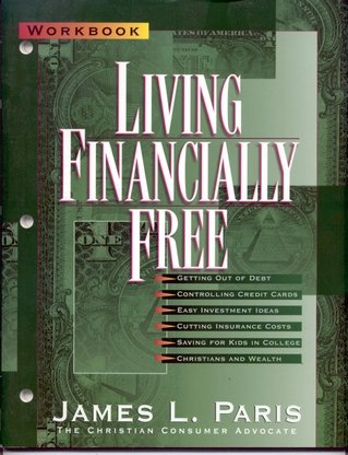 Living Financially Free: Workbook: James L. Paris