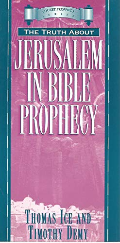 The Truth About Jerusalem in Bible Prophecy (Pocket Prophecy Series) (9781565074859) by Thomas Ice; Timothy Demy