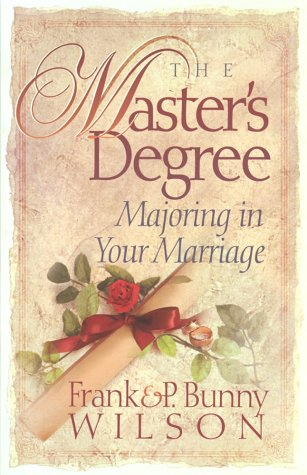 The Master's Degree: Majoring in Your Marriage: Wilson, P. Bunny
