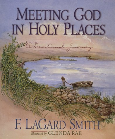 Meeting God in Holy Places: A Devotional: Smith, F. Lagard