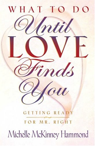 9781565075313: What to Do until Love Finds You: Preparing Yourself for Your Perfect Mate