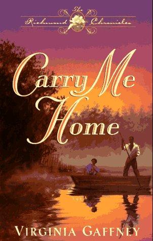 Carry Me Home (Richmond Chronicles/Virginia Gaffney): Virginia Gaffney
