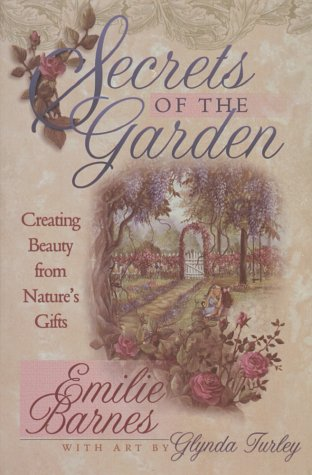 9781565075641: Secrets of the Garden: Creating Beauty from Nature's Gifts