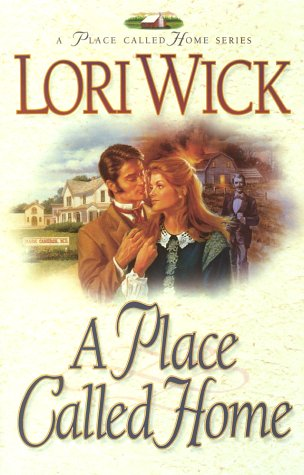 A Place Called Home (A Place Called Home Series #1) (9781565075887) by Lori Wick