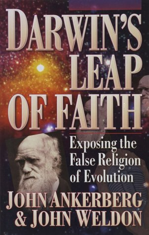 Darwin's Leap of Faith: Exposing the False: John Ankerberg, John