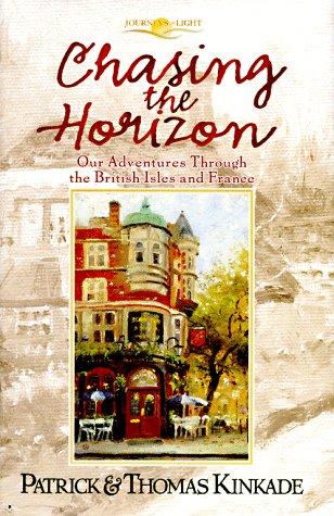 CHASING THE HORIZON,OUR ADVENTURES THOUGH THE BRITISH: Kinkade, Thomas; &