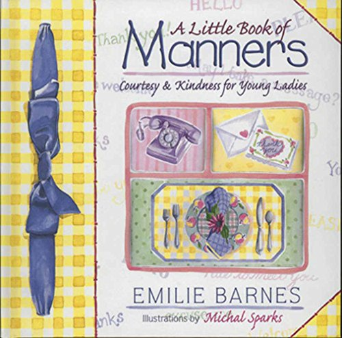 A Little Book of Manners: Courtesy & Kindness for Young Ladies (1565076788) by Barnes, Emilie; Buchanan, Ann Christian