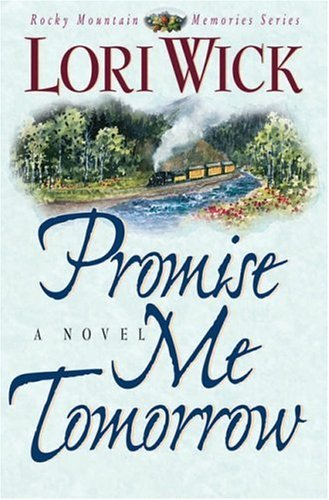 9781565076952: Promise Me Tomorrow (Rocky Mountain Memories Series/Lori Wick)