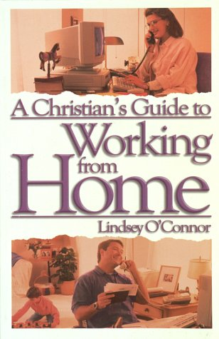 A Christian's Guide to Working from Home: Formerly - Working at Home (1565077008) by O'Connor, Lindsey