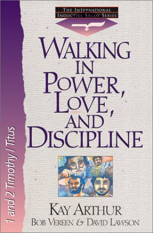 Walking in Power, Love, and Discipline: 1: Arthur, Kay, Lawson,