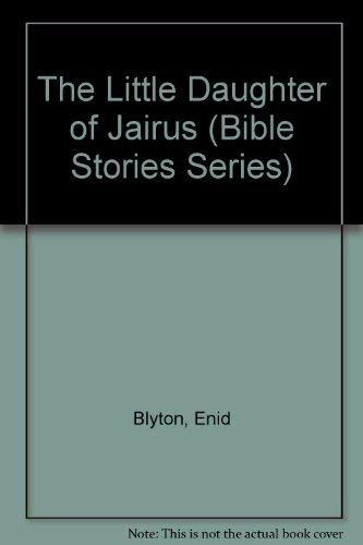 The Little Daughter of Jairus (Bible Stories Series): Blyton, Enid