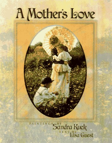 A Mother's Love: A Treasure to Be Cherished Forever: Sandra K. Kuck, Lisa Guest