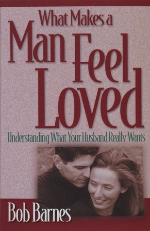 What Makes a Man Feel Loved (1565078241) by Bob Barnes