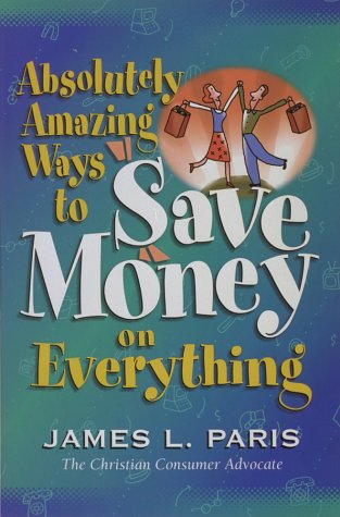 Absolutely Amazing Ways to Save Money on: James L. Paris
