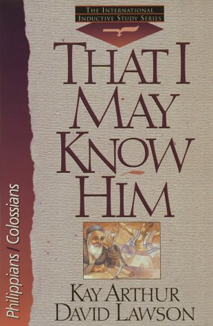 That I May Know Him: Philippians And Colossians (The International Inductive Study Series) (1565079310) by Kay Arthur; David Lawson