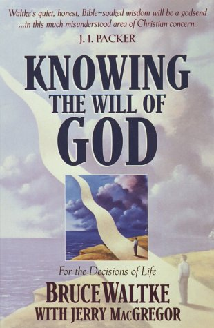 Knowing the Will of God (1565079337) by Waltke, Bruce K.; MacGregor, Jerry