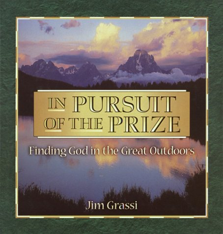 In Pursuit of the Prize: Finding God in the Great Outdoors: Grassi, James E.