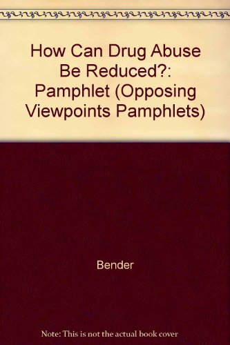 How Can Drug Abuse Be Reduced/Pamphlet (Opposing Viewpoints Pamphlets): Bender
