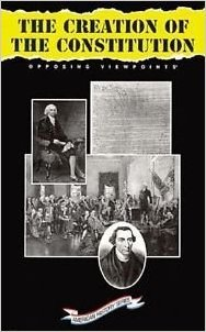 9781565102200: The Creation of the Constitution: Opposing Viewpoints (American History)