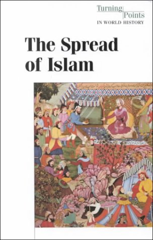 9781565109674: The Spread of Islam (Hardcover Edition) (Turning Points in World History)