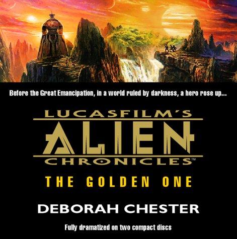Alien Chronicles: The Golden One (Lucasfilm's Alien Chronicles): Chester, Deborah