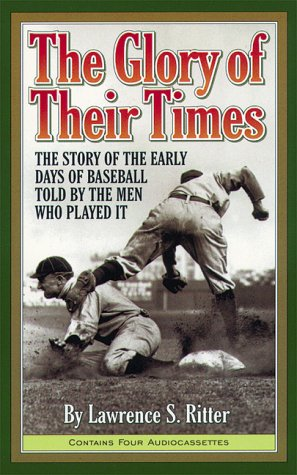 9781565112476: The Glory of Their Times: The Story of the Early Days of Baseball Told by the Men Who Played It (Highbridge Distribution)