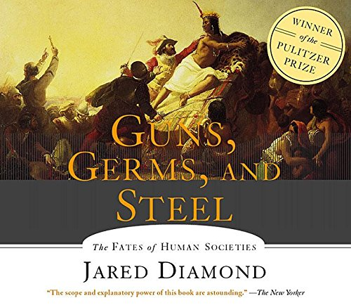 Guns, Germs and Steel: The Fates of: Diamond, Jared
