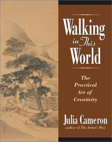 Walking in This World: The Practical Art of Creativity (1565116992) by Julia Cameron