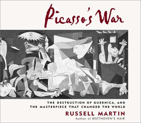 Picasso's War: The Destruction of Guernica, and the Masterpiece That Changed the World (1565117239) by Martin, Russell