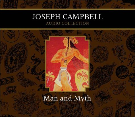 Joseph Campbell Audio Collection Volume 4: Man and Myth: Campbell, Joseph