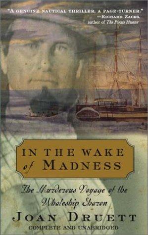 In the Wake of Madness: The Murderous Voyage of the Whaleship Sharon: Druett, Joan