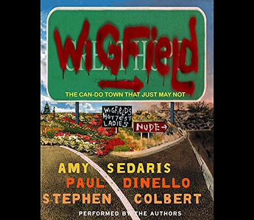 Wigfield: The Can-Do Town That Just May Not (1565117727) by Paul Dinello; Stephen Colbert