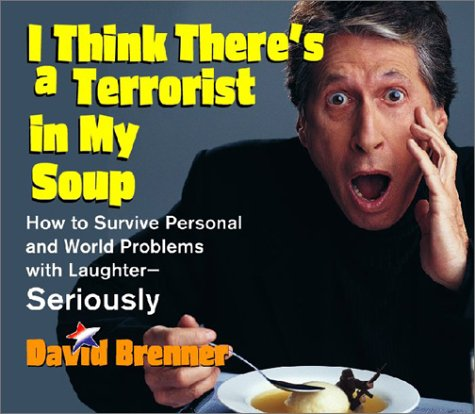9781565117952: I Think There's a Terrorist in My Soup: HOW TO SURVIVE PERSONAL AND WORLD PROBLEMS WITH LAUGHTER - SERIOUSLY