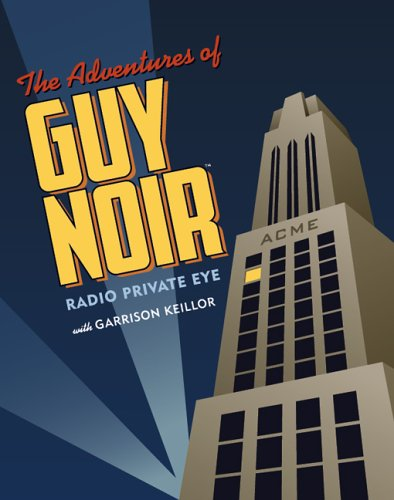 The Adventures of Guy Noir: Keillor, Garrison