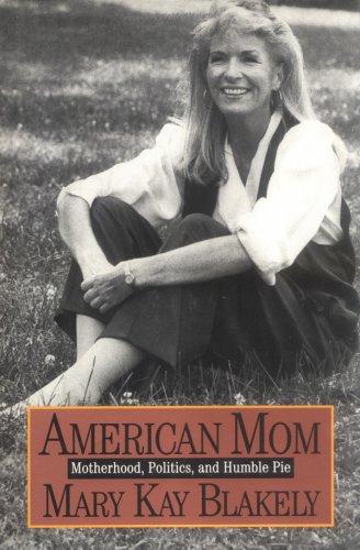 American Mom: Motherhood, Politics, and Humble Pie: Mary Kay Blakely