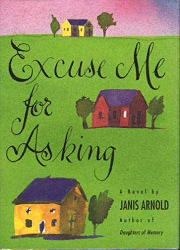Excuse Me for Asking: A Novel: Arnold, Janis