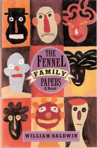 The Fennel Family Papers: A Novel: Baldwin, William P.