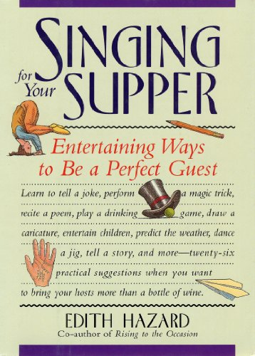 Singing for Your Supper: Entertaining Ways to Be a Perfect Guest: Hazard, Edith
