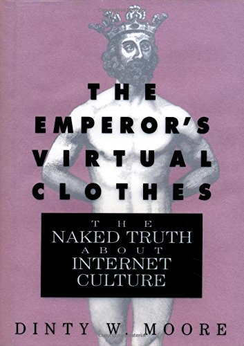 9781565120969: The Emperor's Virtual Clothes: The Naked Truth About Internet Culture