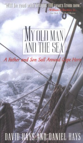 MY OLD MAN AND THE SEA. A Father and Son Sail Around Cape Horn: Hays, David and Daniel