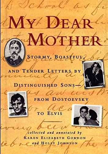 My Dear Mother: Stormy Boastful, and Tender Letters By Distinguished Sons--From Dostoevsky to Elvis...