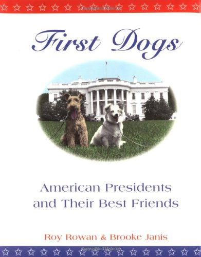 First Dogs: American Presidents & Their Best Friends