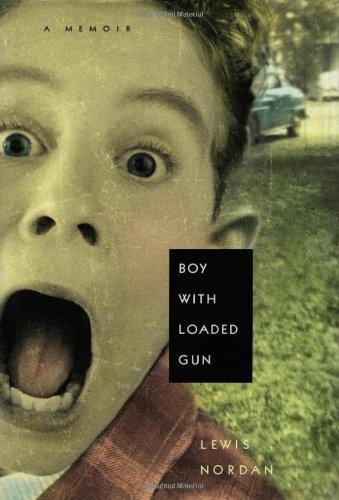Boy With Loaded Gun: A Memoir: Nordan, Lewis