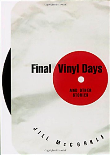Final Vinyl Days and Other Stories: McCorkle, Jill