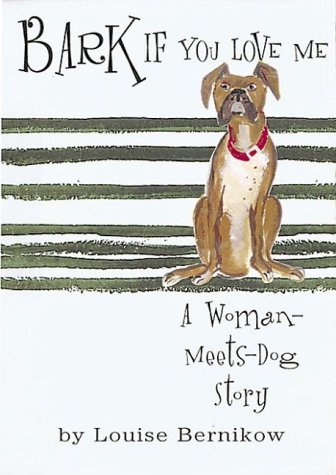 9781565122581: Bark If You Love Me: A Woman-Meets-Dog Story