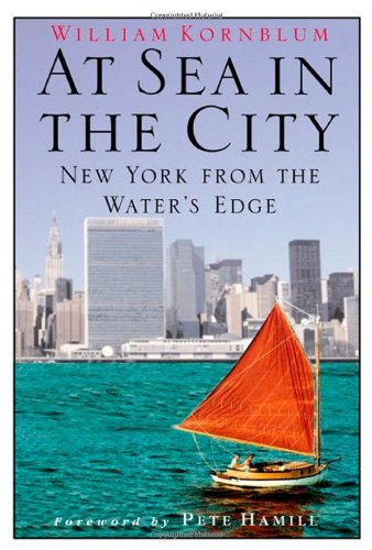 At Sea in the City: New York from the Water's Edge: Kornblum, William