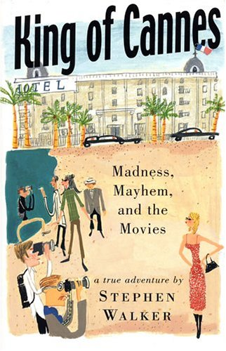 9781565122697: King of Cannes: Madness, Mayhem and the Movies