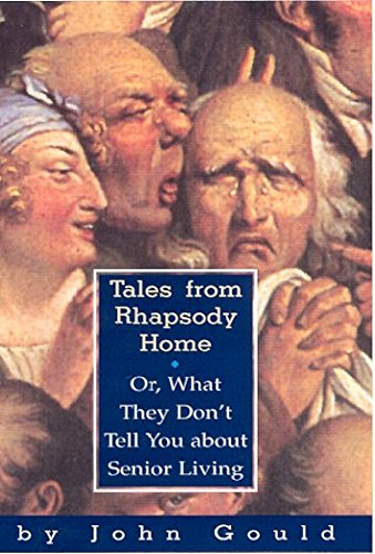 Tales from Rhapsody Home: Or, What They Don't Tell You About Senior Living (1565122801) by John Gould
