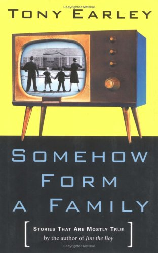 Somehow Form a Family: Stories That Are Mostly True: Earley, Tony