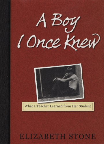 A Boy I Once Knew: What a Teacher Learned from her Student: Stone, Elizabeth